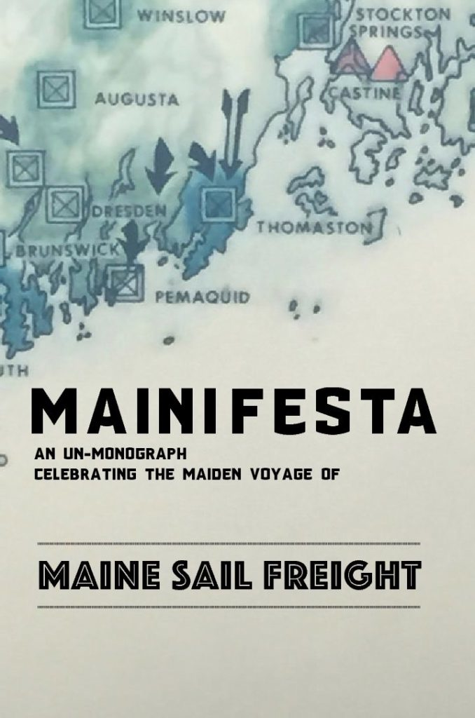 Mainifesta: an un-monograph celebrating the maiden voyage of Maine Sail Freight